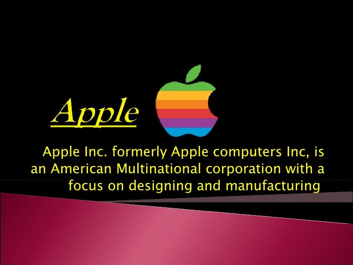 Apple Inc. formerly Apple computers Inc, is an American Multinational corporation with a focus on designing and manufactur...