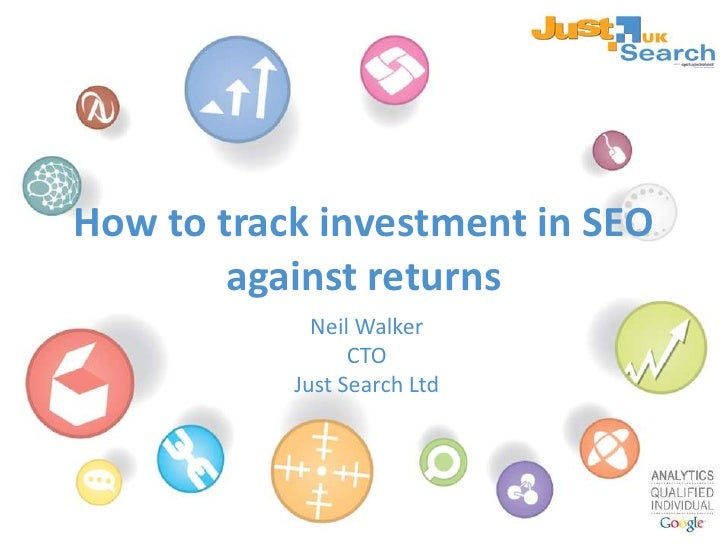 How to track investment in SEO against returns<br />Neil Walker<br />CTO<br />Just Search Ltd<br />