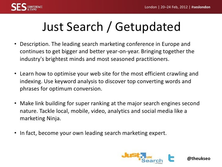 London | 20–24 Feb, 2012 | #seslondon           Just Search / Getupdated• Description. The leading search marketing confer...