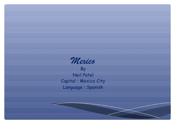 Mexico          By     Neil PatelCapital : Mexico City Language : Spanish