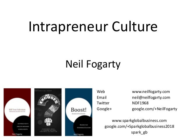 Intrapreneur Culture Neil Fogarty Web Email Twitter Google+  www.neilfogarty.com neil@neilfogarty.com NDF1968 google.com/+...