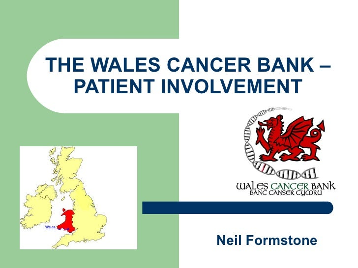 THE WALES CANCER BANK – PATIENT INVOLVEMENT Neil Formstone