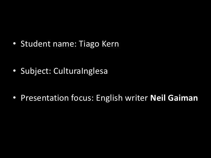 • Student name: Tiago Kern• Subject: CulturaInglesa• Presentation focus: English writer Neil Gaiman