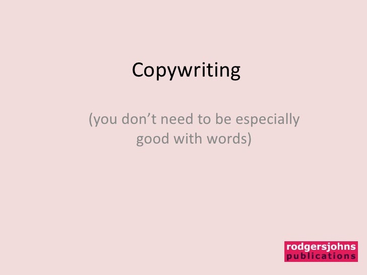 Copywriting(you don't need to be especially       good with words)