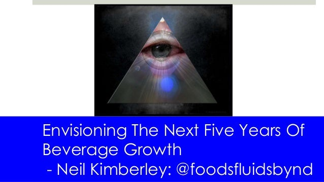 Envisioning The Next Five Years Of Beverage Growth - Neil Kimberley: @foodsfluidsbynd