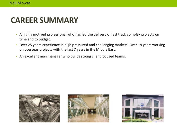 Neil MowatCAREER SUMMARY   • A highly motived professional who has led the delivery of fast track complex projects on     ...