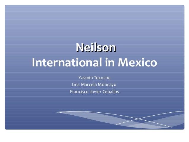 NeilsonInternational in Mexico          Yasmin Tocoche       Lina Marcela Moncayo      Francisco Javier Ceballos