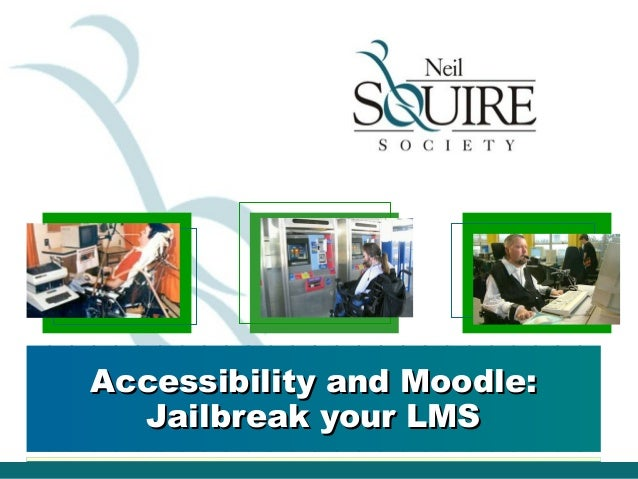 Accessibility and Moodle:  Jailbreak your LMS