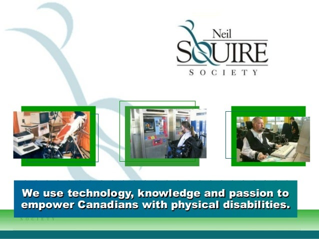 We use technology, knowledge and passion toWe use technology, knowledge and passion toempower Canadians with physical disa...
