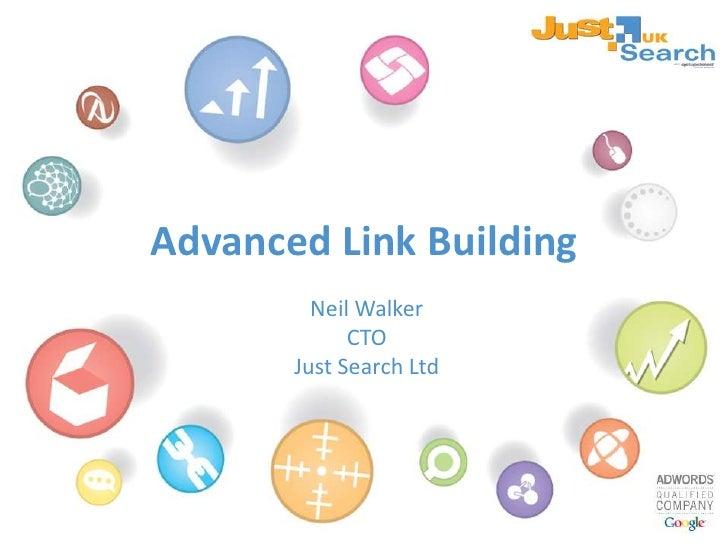 Advanced Link Building<br />Neil Walker<br />CTO<br />Just Search Ltd<br />
