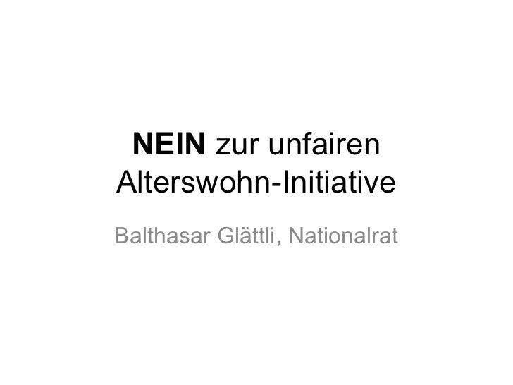 NEIN zur unfairenAlterswohn-InitiativeBalthasar Glättli, Nationalrat