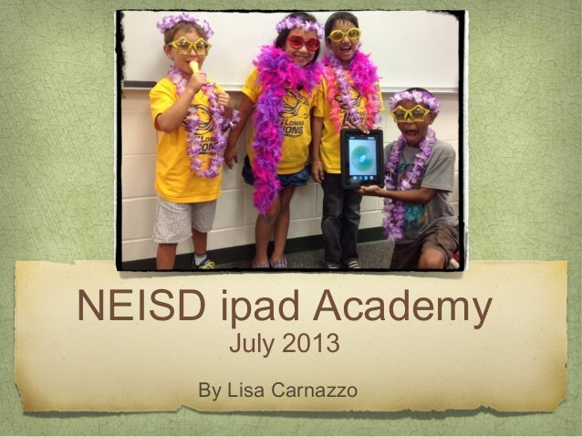 NEISD ipad Academy July 2013 By Lisa Carnazzo