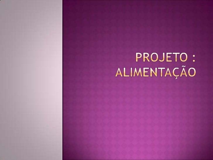 PROJETO :  ALIMENTAÇÃO<br />