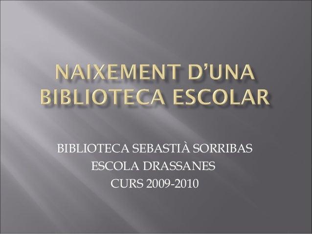 BIBLIOTECA SEBASTIÀ SORRIBAS ESCOLA DRASSANES CURS 2009-2010