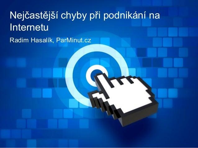 Radim Hasalík, ParMinut.cz Nejčastější chyby při podnikání na Internetu