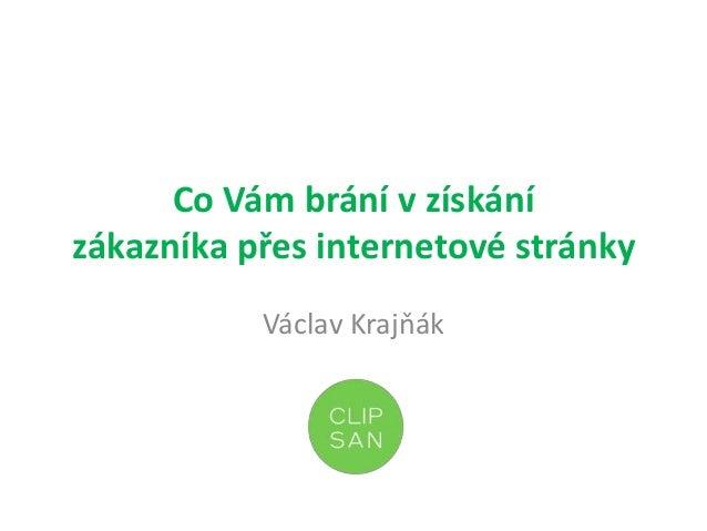 Co Vám brání v získání zákazníka přes internetové stránky Václav Krajňák