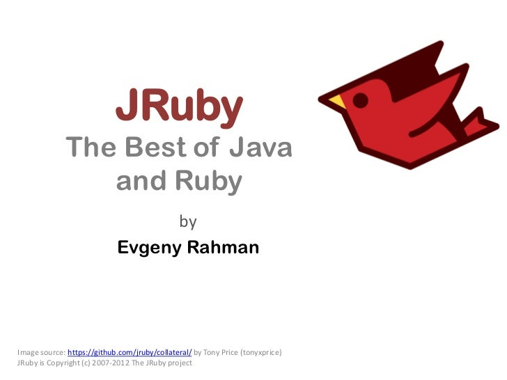JRuby              The Best of Java                 and Ruby                                  by                          ...