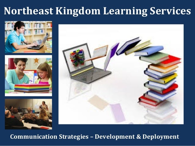 Northeast Kingdom Learning Services Communication Strategies – Development & Deployment