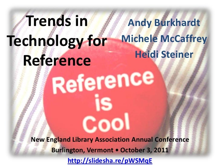 Trends in Technology for Reference<br />Andy Burkhardt<br />Michele McCaffrey<br />Heidi Steiner<br />New England Library ...