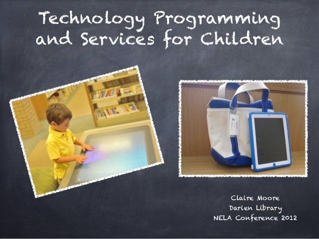 Technology Programmingand Services for Children                     Claire Moore                    Darien Library        ...