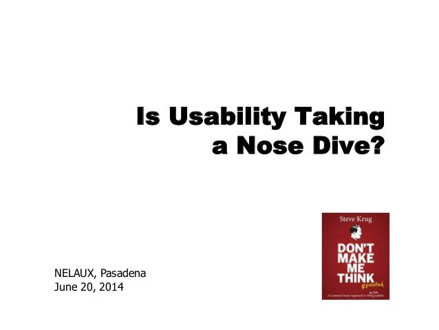 NELAUX, Pasadena June 20, 2014 Is Usability Taking a Nose Dive?