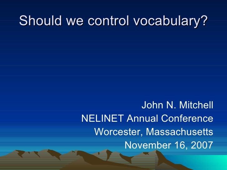 Should we control vocabulary? <ul><li>John N. Mitchell </li></ul><ul><li>NELINET Annual Conference </li></ul><ul><li>Worce...