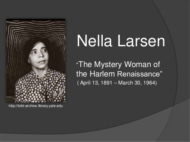 the harlem renaissance in passing by nella larsen 1891-1964 nella larsen, an acclaimed novelist of the harlem renaissance, became the first african american woman to win a prestigious guggenheim fellowship most.