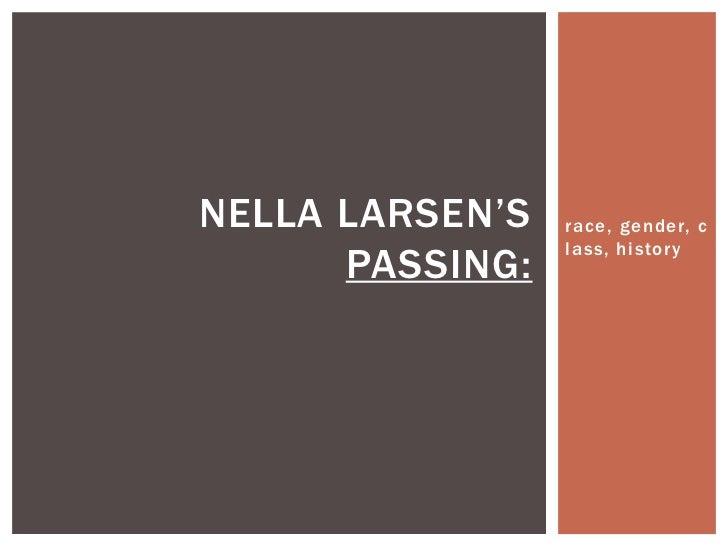 NELLA LARSEN'S   race, gender, c                 lass, history      PASSING: