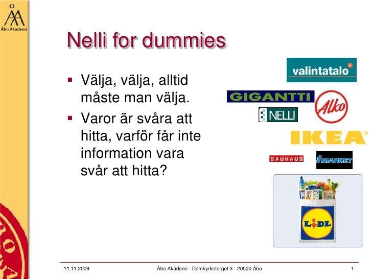 Nelli for dummies<br />Välja, välja, alltid måste man välja.<br />Varor är svåra att hitta, varför får inte information va...