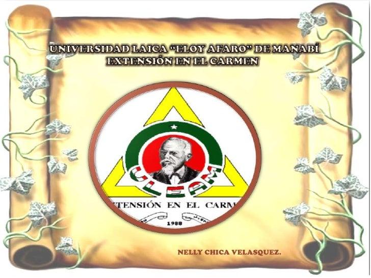 """UNIVERSIDAD LAICA """"ELOY AFARO"""" DE MANABÍ EXTENSIÓN EN EL CARMEN<br />NELLY CHICA VELASQUEZ.<br />"""