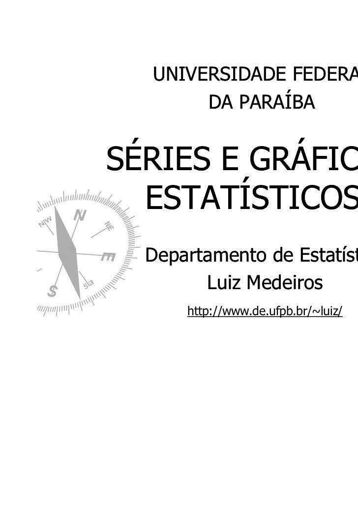 UNIVERSIDADE FEDERAL       DA PARAÍBASÉRIES E GRÁFICOS  ESTATÍSTICOS  Departamento de Estatística        Luiz Medeiros    ...