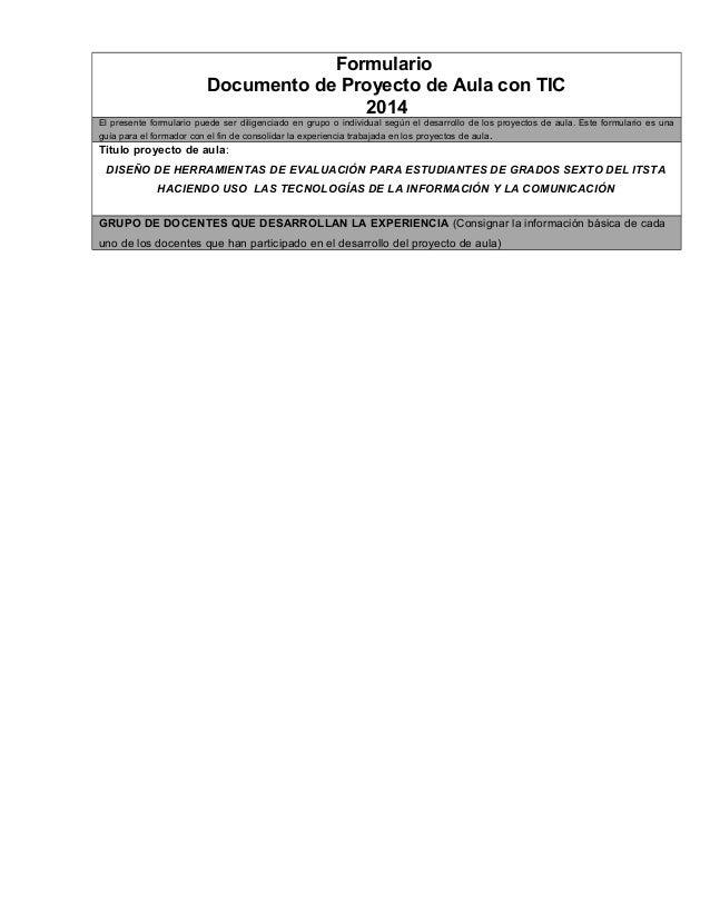 Formulario  Documento de Proyecto de Aula con TIC  2014  El presente formulario puede ser diligenciado en grupo o individu...