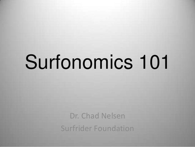 Surfonomics 101 Dr. Chad Nelsen Surfrider Foundation