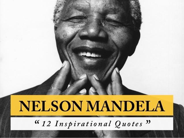 "12 I nspiration al Q uotes "" "" NELSON MANDELA"