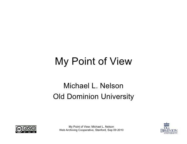 My Point of View     Michael L. Nelson Old Dominion University          My Point of View: Michael L. Nelson  Web Archiving...