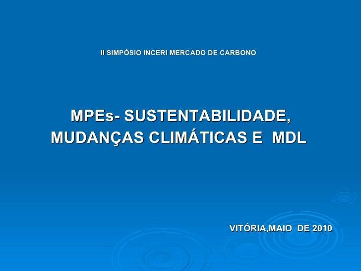 <ul><li>II SIMPÓSIO INCERI MERCADO DE CARBONO   </li></ul><ul><li>MPEs- SUSTENTABILIDADE,  </li></ul><ul><li>MUDANÇAS CLIM...
