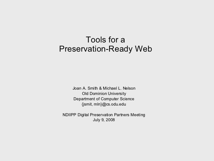 Tools for a  Preservation-Ready Web  Joan A. Smith & Michael L. Nelson Old Dominion University Department of Computer Scie...