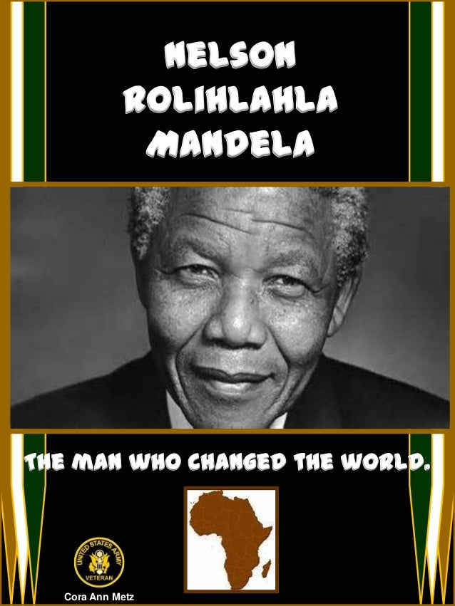 Nelson Mandela - The man who changed the world.
