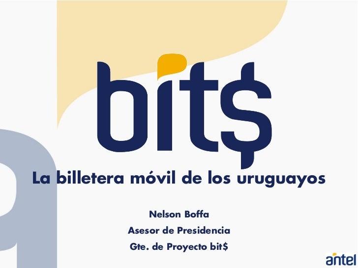 La billetera móvil de los uruguayos               Nelson Boffa           Asesor de Presidencia           Gte. de Proyecto ...