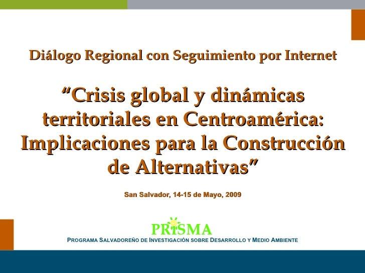 """Diálogo Regional con Seguimiento por Internet """"Crisis global y dinámicas territoriales en Centroamérica: Implicaciones par..."""
