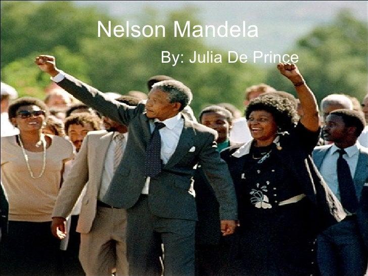 Nelson Mandela By: Julia De Prince