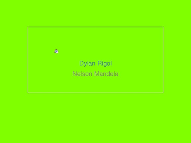 Dylan Rigol<br />Nelson Mandela<br />