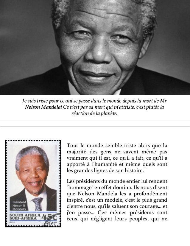 Je suis triste pour ce qui se passe dans le monde depuis la mort de Mr Nelson Mandela! Ce n'est pas sa mort qui m'attriste...
