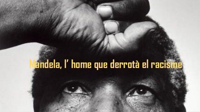 Mandela, l' home que derrotà el racisme