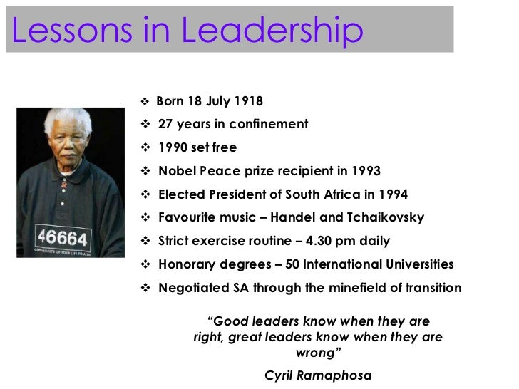 neslon mandela leadership Biography, leadership lessons and quotes from nelson mandela, the first black president of south africa mandela helped end apartheid in south africa.