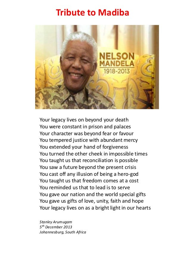 Tribute to Madiba  Your legacy lives on beyond your death You were constant in prison and palaces Your character was beyon...