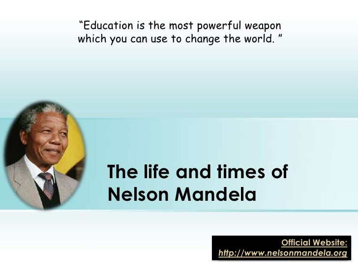 """Education is the most powerful weapon which you can use to change the world. ""<br />The life and times ofNelson Mandela<b..."