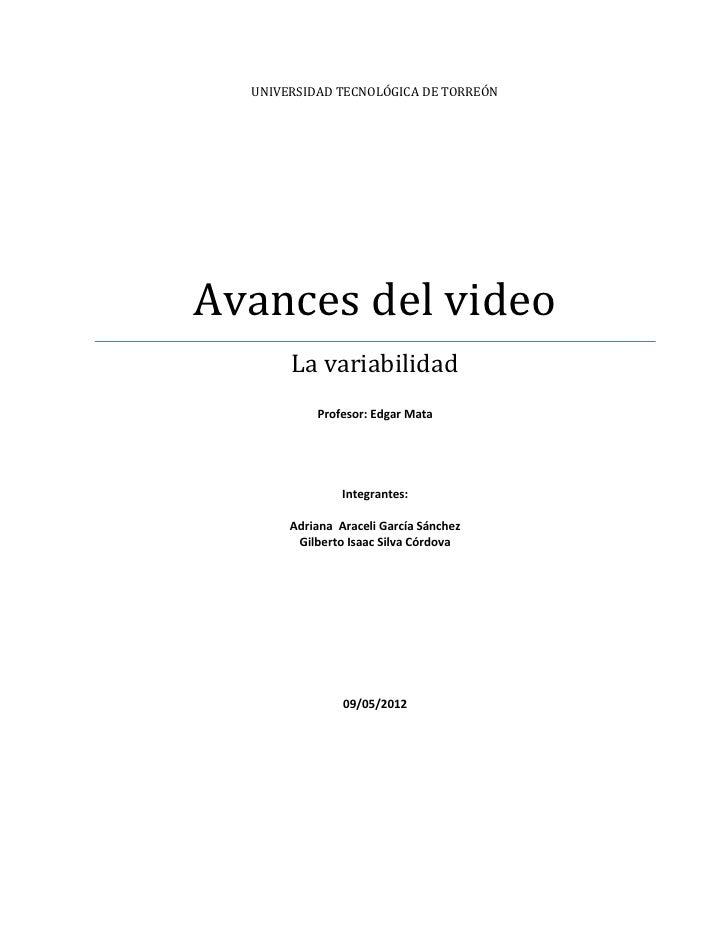 UNIVERSIDAD TECNOLÓGICA DE TORREÓNAvances del video       La variabilidad           Profesor: Edgar Mata                In...