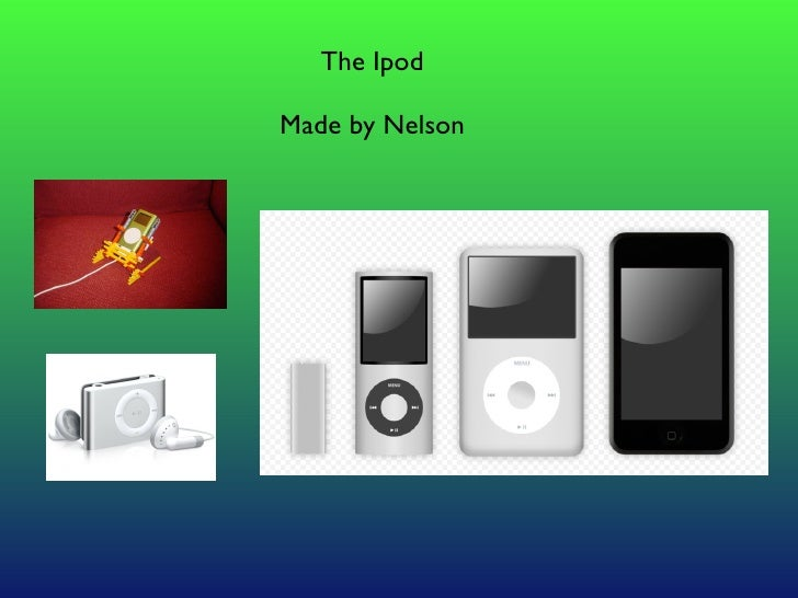 The Ipod  Made by Nelson