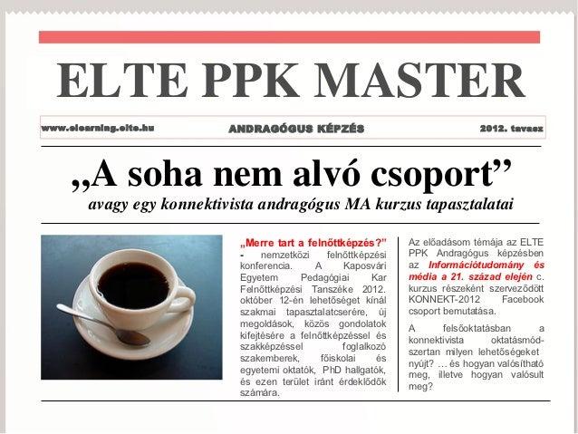 """ELTE PPK MASTERwww.elearning.elte.hu      ANDRAGÓGUS KÉPZÉS                                     2012. tavasz     """"A soha n..."""
